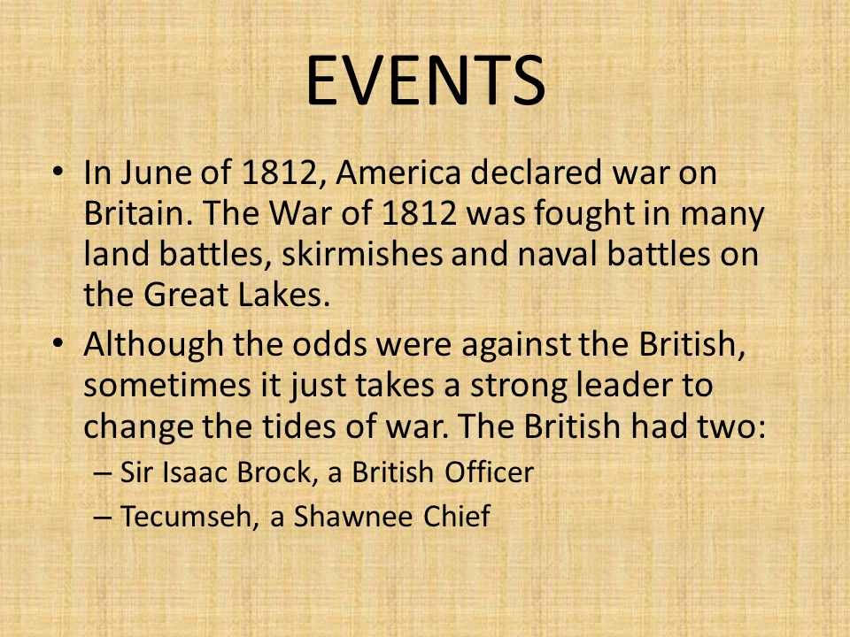 EVENTS In June of 1812, America declared war on Britain. The War of 1812 was fought in many land battles, skirmishes and naval battles on the Great La