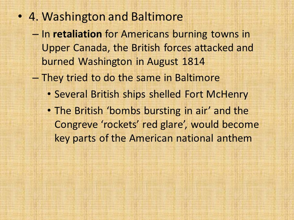 4. Washington and Baltimore – In retaliation for Americans burning towns in Upper Canada, the British forces attacked and burned Washington in August