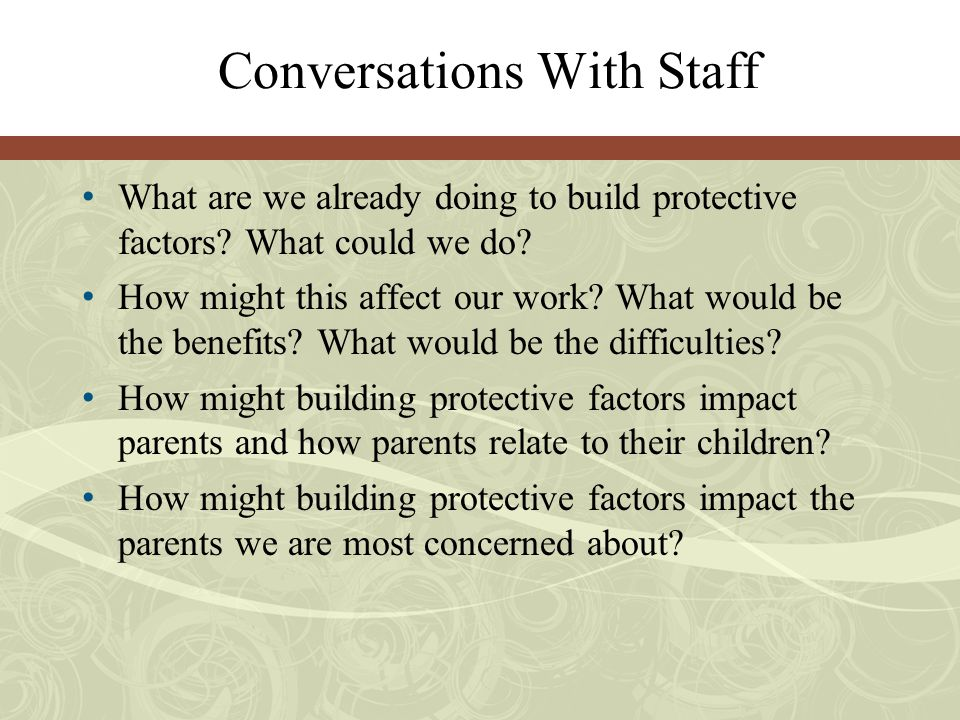 Conversations With Staff What are we already doing to build protective factors.