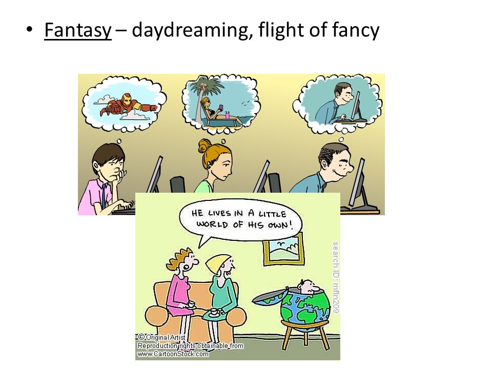 Fantasy – daydreaming, flight of fancy