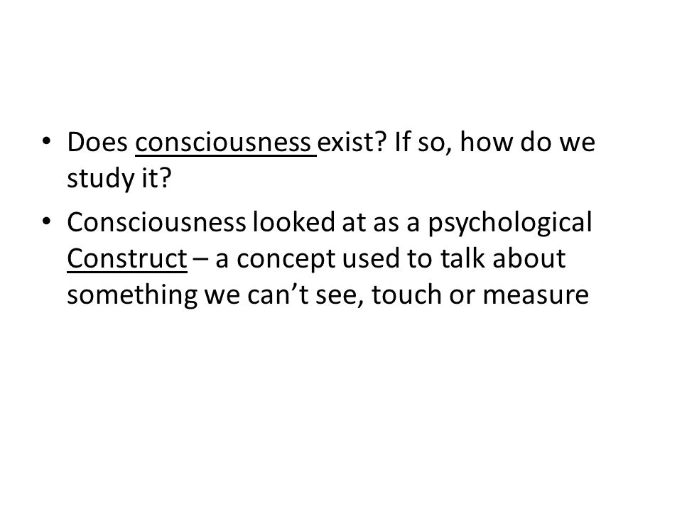 Does consciousness exist. If so, how do we study it.