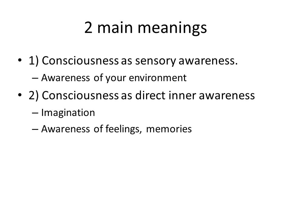 Levels of Consciousness 1) Consciousness – regular awareness 2) Preconscious – not in your awareness currently, but can recall answers if you need to by diverting inner awareness or attention 3) Unconscious – also known as subconscious – Freud suggested that the subconscious is unavailable to awareness most of the time – Defense Mechanisms 4) Non-conscious – basic biological functions