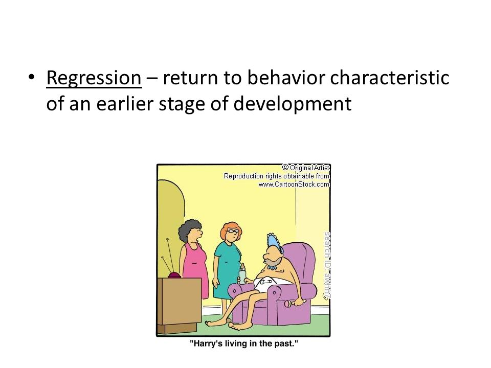 Regression – return to behavior characteristic of an earlier stage of development