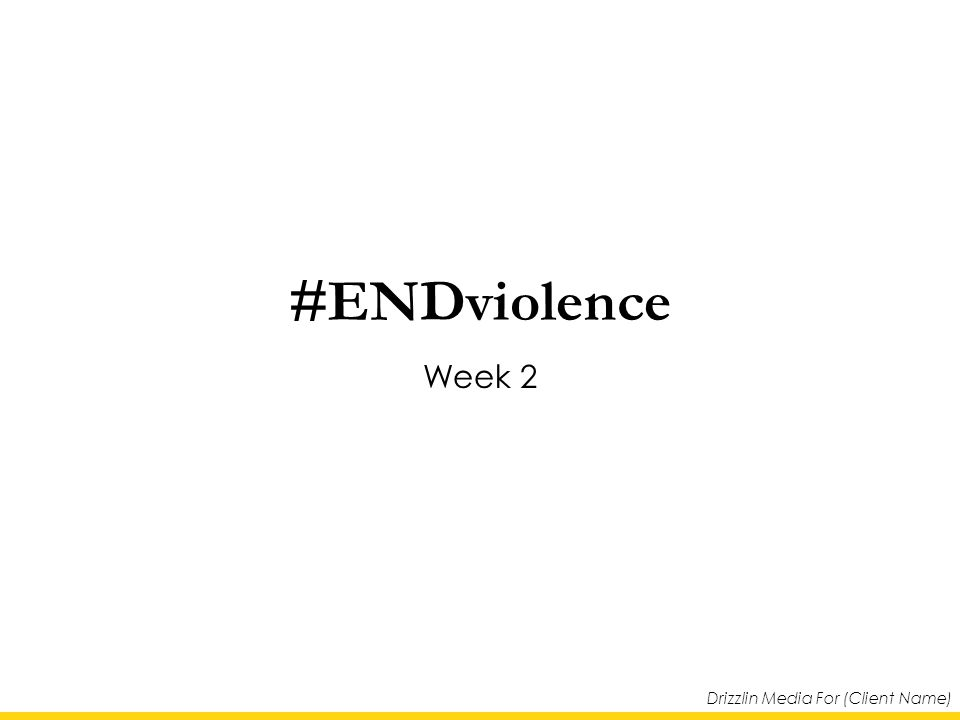 Drizzlin Media For (Client Name) #ENDviolence Week 2