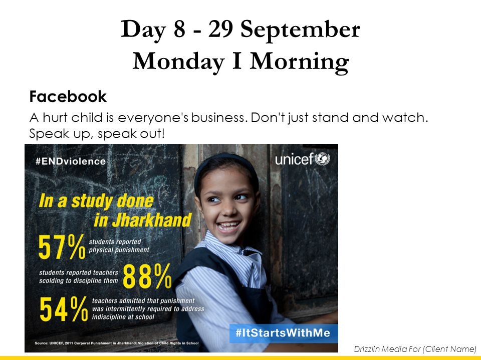 Drizzlin Media For (Client Name) Day 8 - 29 September Monday I Morning Facebook A hurt child is everyone s business.