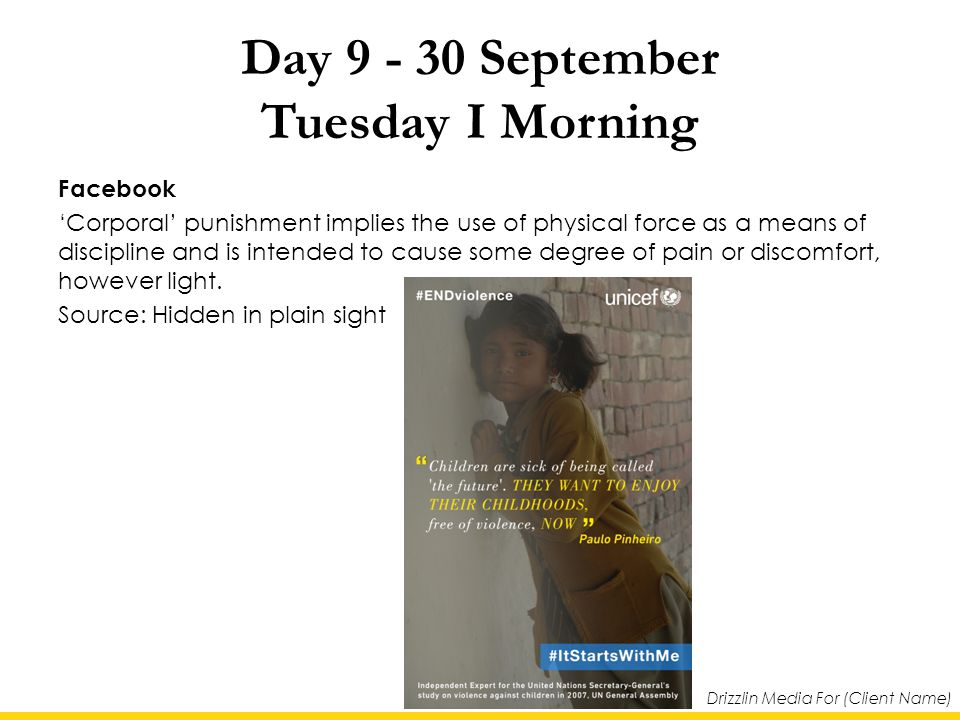 Drizzlin Media For (Client Name) Day 9 - 30 September Tuesday I Morning Facebook 'Corporal' punishment implies the use of physical force as a means of discipline and is intended to cause some degree of pain or discomfort, however light.