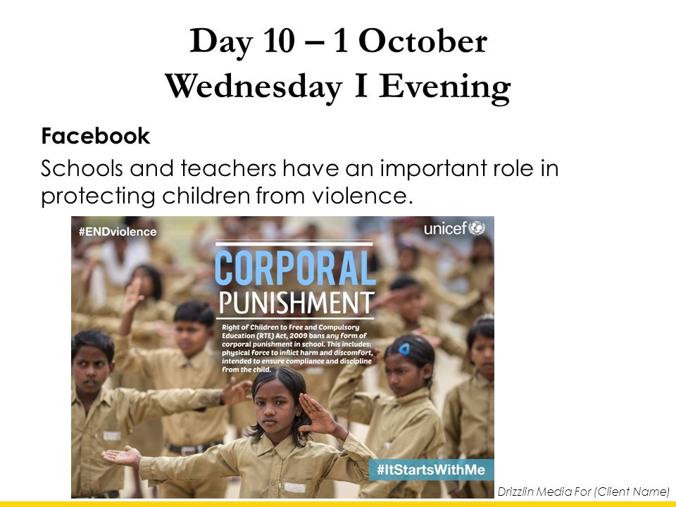 Drizzlin Media For (Client Name) Day 10 – 1 October Wednesday I Evening Facebook Schools and teachers have an important role in protecting children from violence.