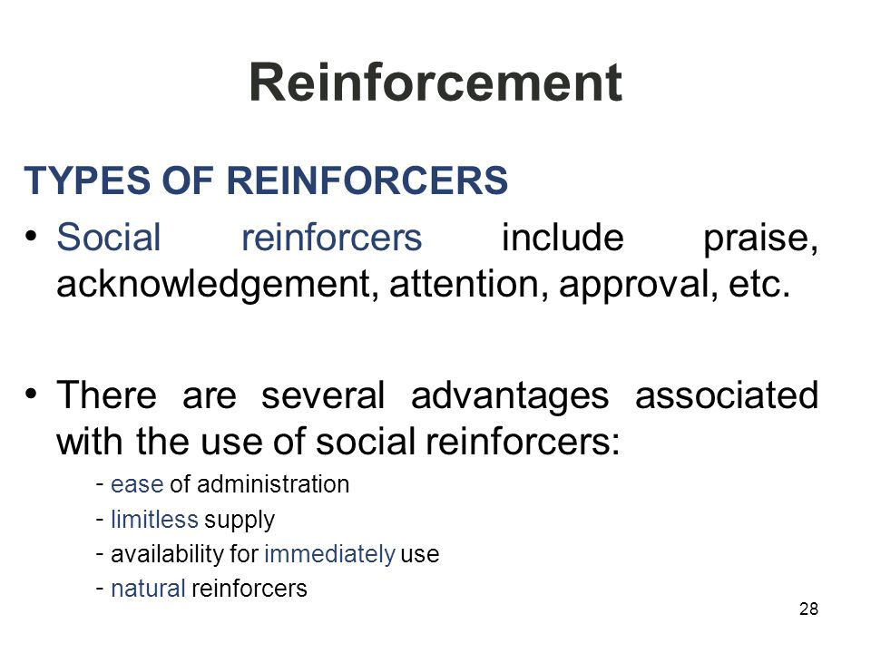 Reinforcement TYPES OF REINFORCERS Social reinforcers include praise, acknowledgement, attention, approval, etc.