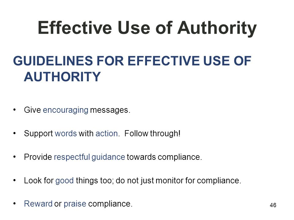 Effective Use of Authority GUIDELINES FOR EFFECTIVE USE OF AUTHORITY Give encouraging messages.