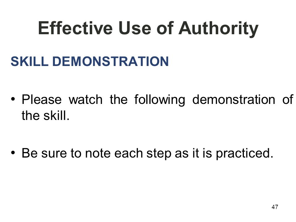 47 Effective Use of Authority SKILL DEMONSTRATION Please watch the following demonstration of the skill.
