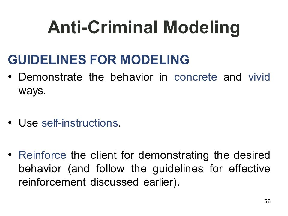 Anti-Criminal Modeling GUIDELINES FOR MODELING Demonstrate the behavior in concrete and vivid ways.