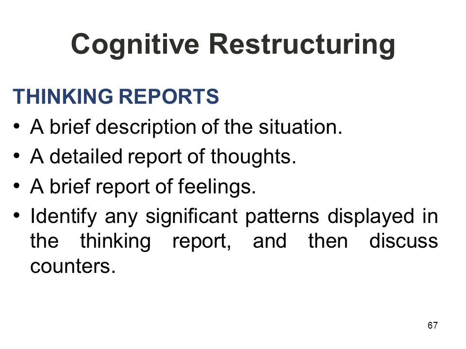 Cognitive Restructuring THINKING REPORTS A brief description of the situation.
