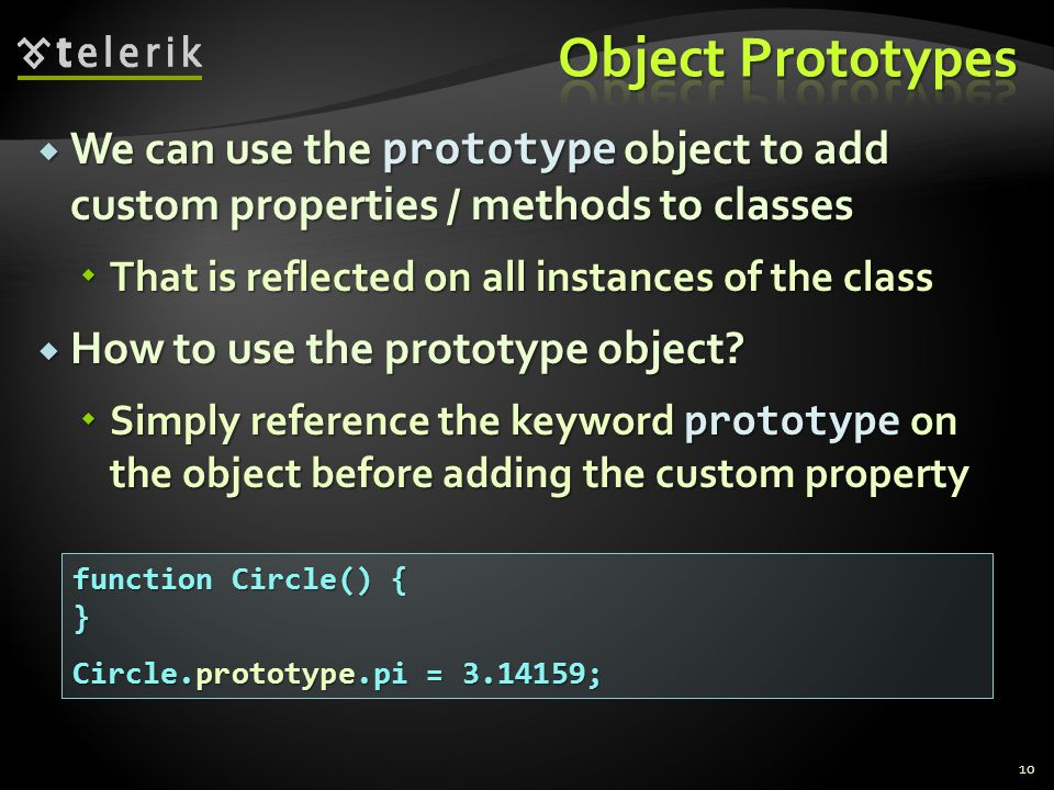  We can use the prototype object to add custom properties / methods to classes  That is reflected on all instances of the class  How to use the pro