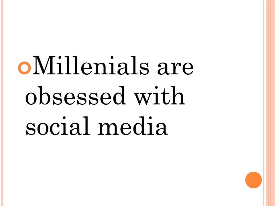Millenials are obsessed with social media