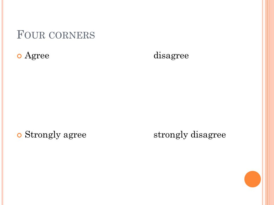 F OUR CORNERS Agreedisagree Strongly agreestrongly disagree