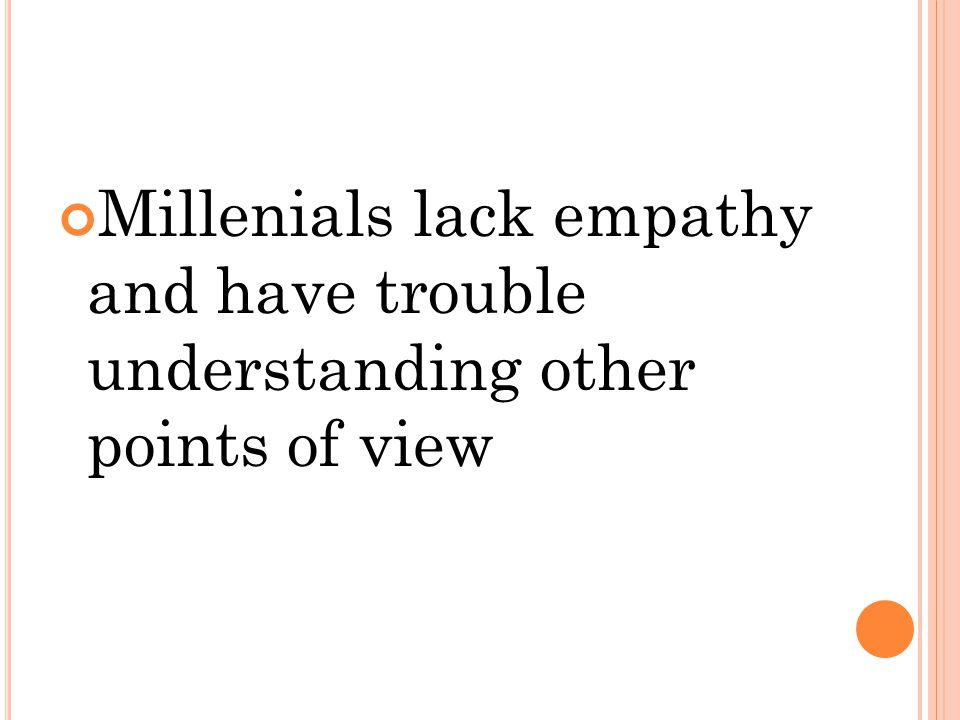 Millenials lack empathy and have trouble understanding other points of view