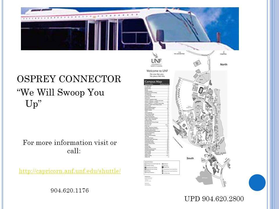 "OSPREY CONNECTOR ""We Will Swoop You Up"" For more information visit or call: http://capricorn.anf.unf.edu/shuttle/ 904.620.1176 UPD 904.620.2800"