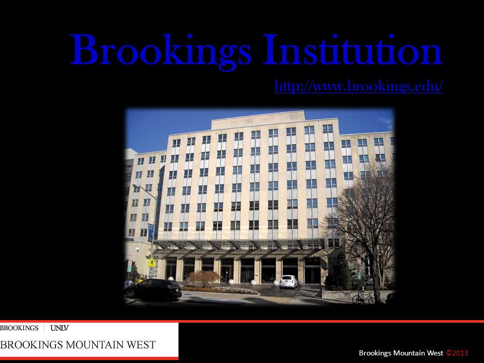 Brookings Institution http://www.brookings.edu/ http://www.brookings.edu/ Brookings Mountain West ©2013