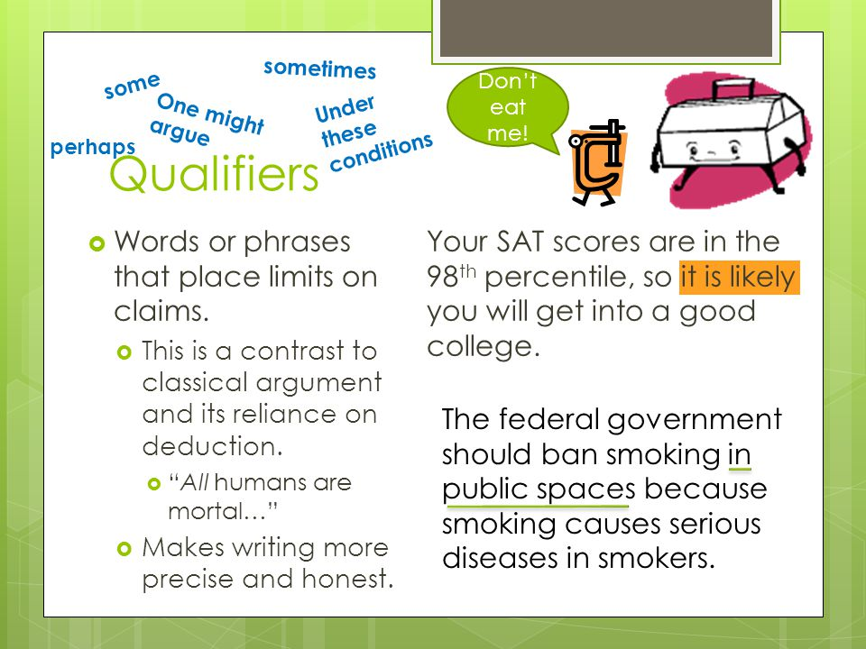 Qualifiers  Words or phrases that place limits on claims.
