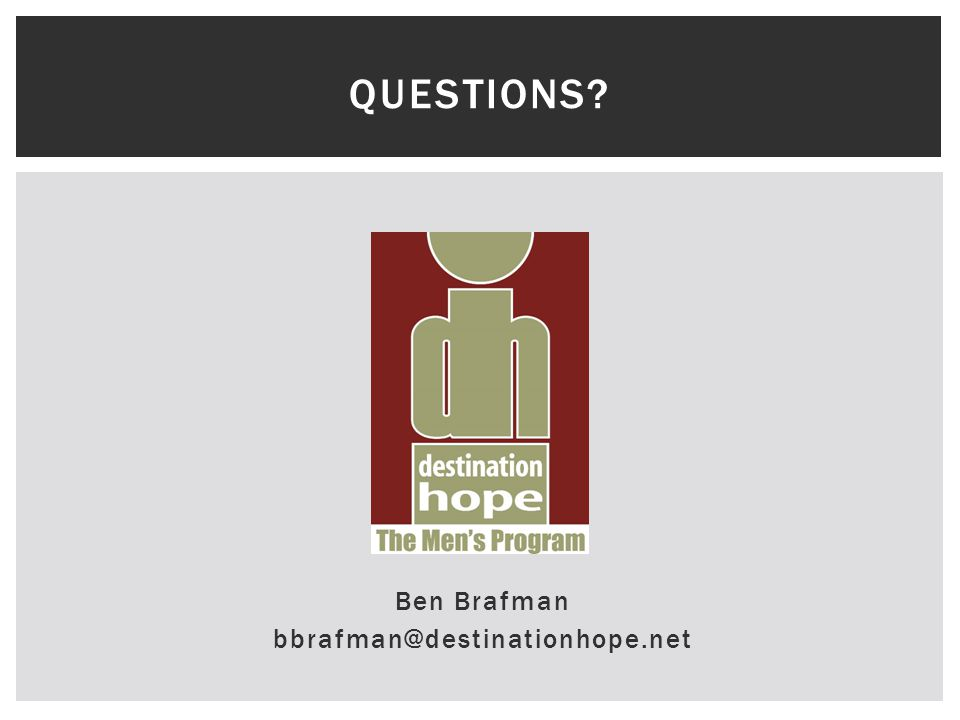 QUESTIONS? Ben Brafman bbrafman@destinationhope.net