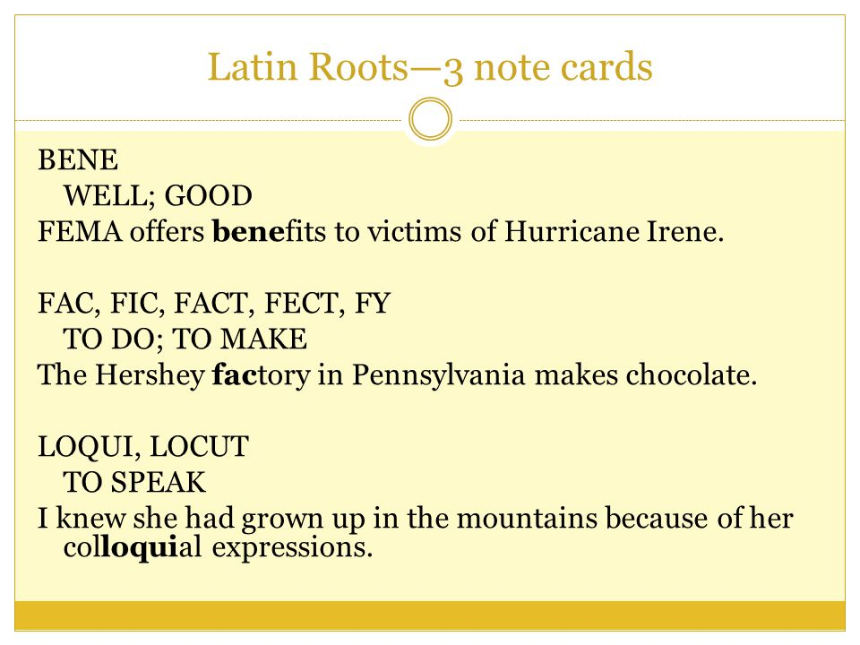 Latin Roots—3 note cards BENE WELL; GOOD FEMA offers benefits to victims of Hurricane Irene.