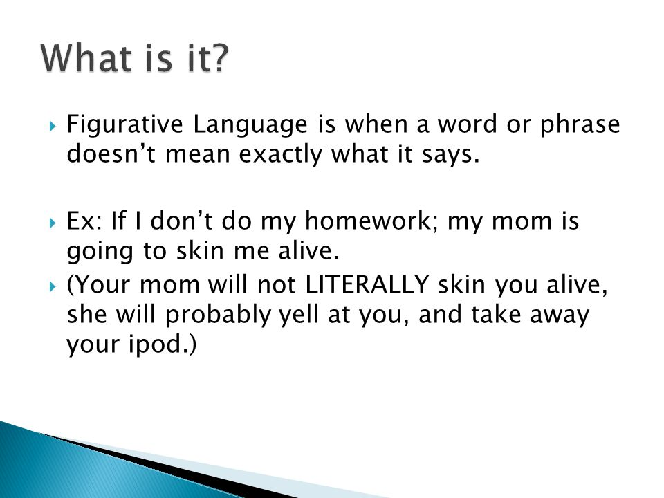  Figurative Language is when a word or phrase doesn't mean exactly what it says.