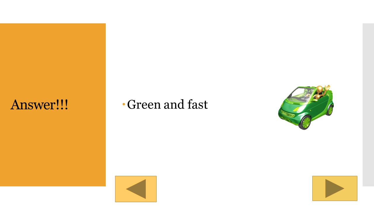 Quick Check!! What are the adjectives in this sentence? The car was green and very fast. Answer