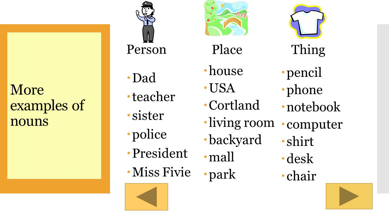 What is a noun? Definition  A noun is a person, place or thing. Examples  bicycle  school  friends