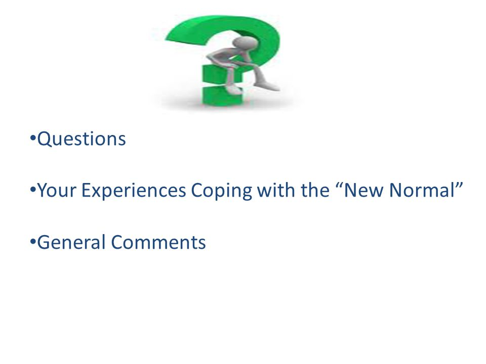 "Questions Your Experiences Coping with the ""New Normal"" General Comments"