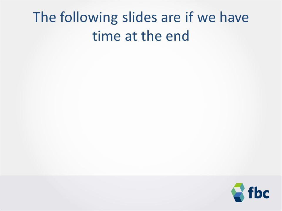 The following slides are if we have time at the end