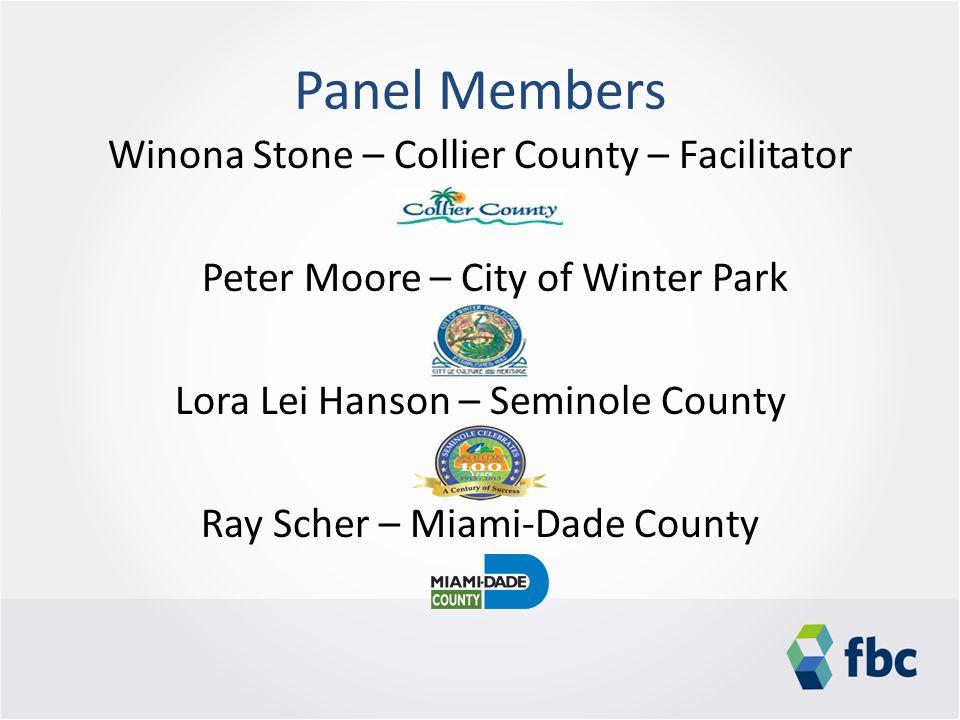 Panel Members Winona Stone – Collier County – Facilitator Peter Moore – City of Winter Park Lora Lei Hanson – Seminole County Ray Scher – Miami-Dade County