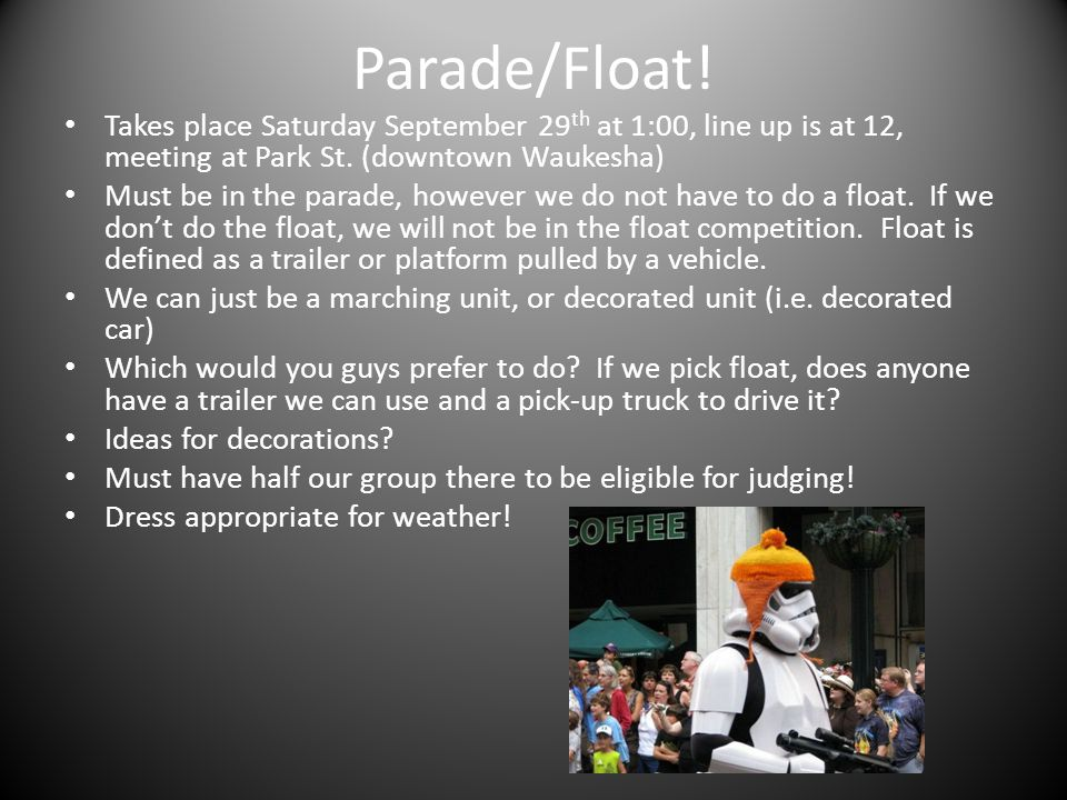 Parade/Float. Takes place Saturday September 29 th at 1:00, line up is at 12, meeting at Park St.