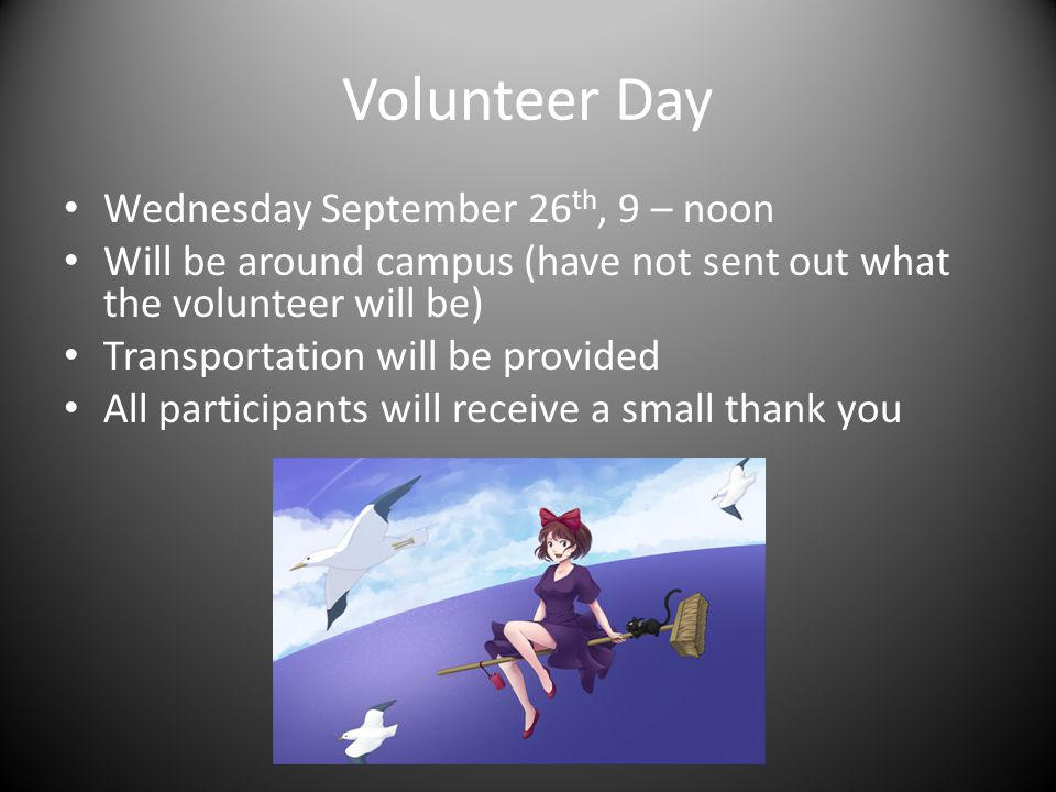 Volunteer Day Wednesday September 26 th, 9 – noon Will be around campus (have not sent out what the volunteer will be) Transportation will be provided All participants will receive a small thank you