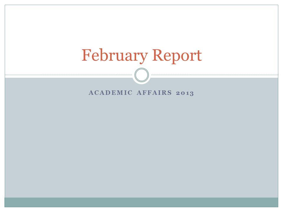ACADEMIC AFFAIRS 2013 February Report