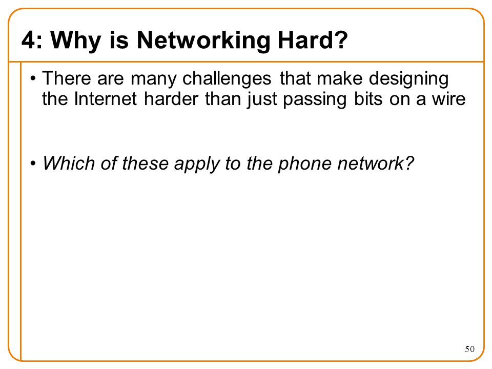 50 4: Why is Networking Hard.