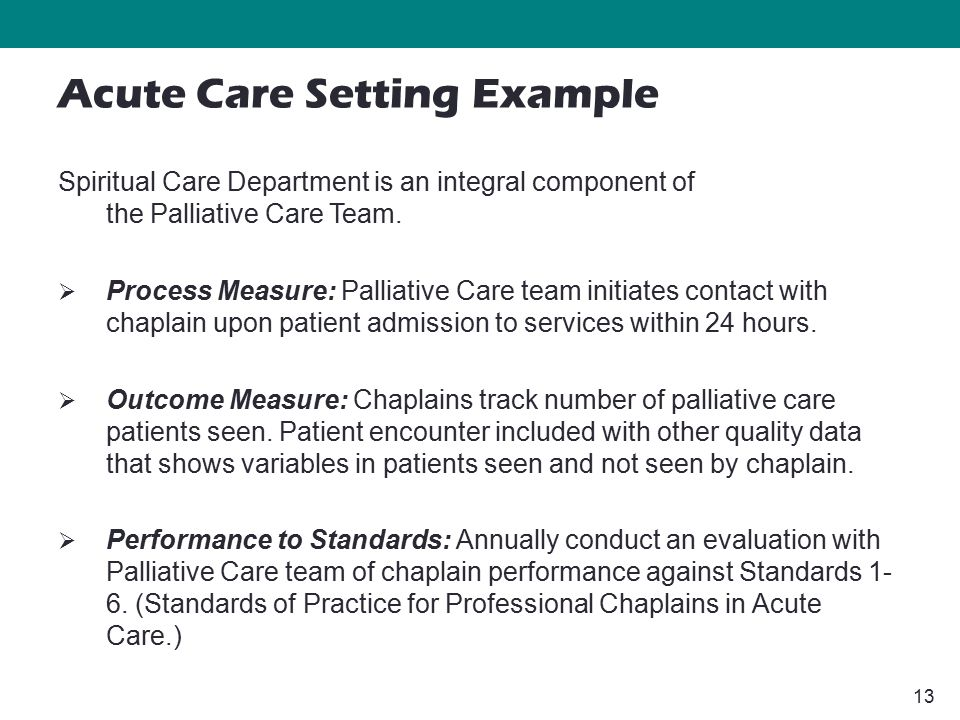 13 Spiritual Care Department is an integral component of the Palliative Care Team.  Process Measure: Palliative Care team initiates contact with chap