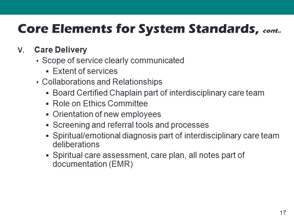 17 V. Care Delivery Scope of service clearly communicated  Extent of services Collaborations and Relationships  Board Certified Chaplain part of int