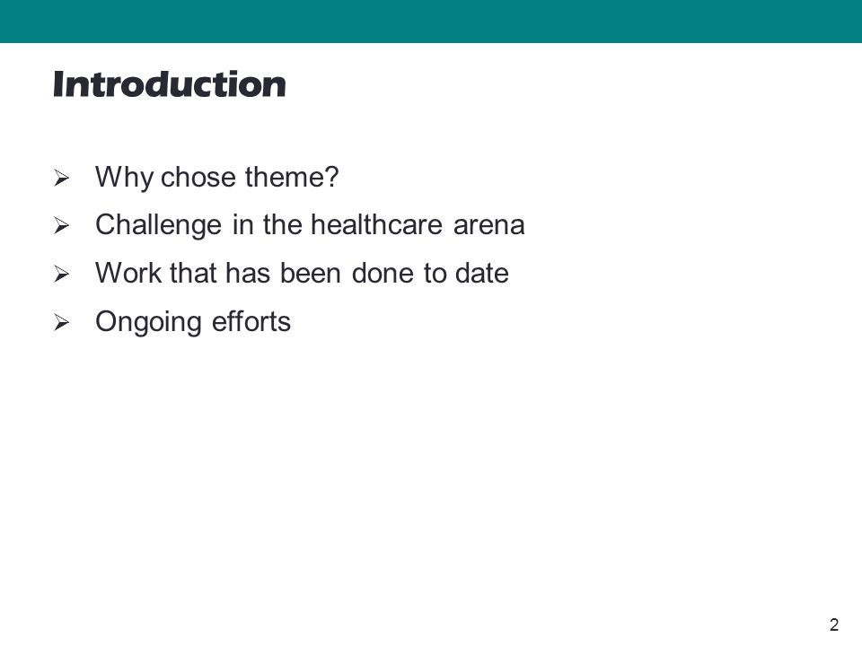 2 Introduction  Why chose theme?  Challenge in the healthcare arena  Work that has been done to date  Ongoing efforts