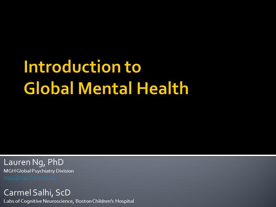 Lauren Ng, PhD MGH Global Psychiatry Division lng4@mgh.harvard.edu Carmel Salhi, ScD Labs of Cognitive Neuroscience, Boston Children's Hospital