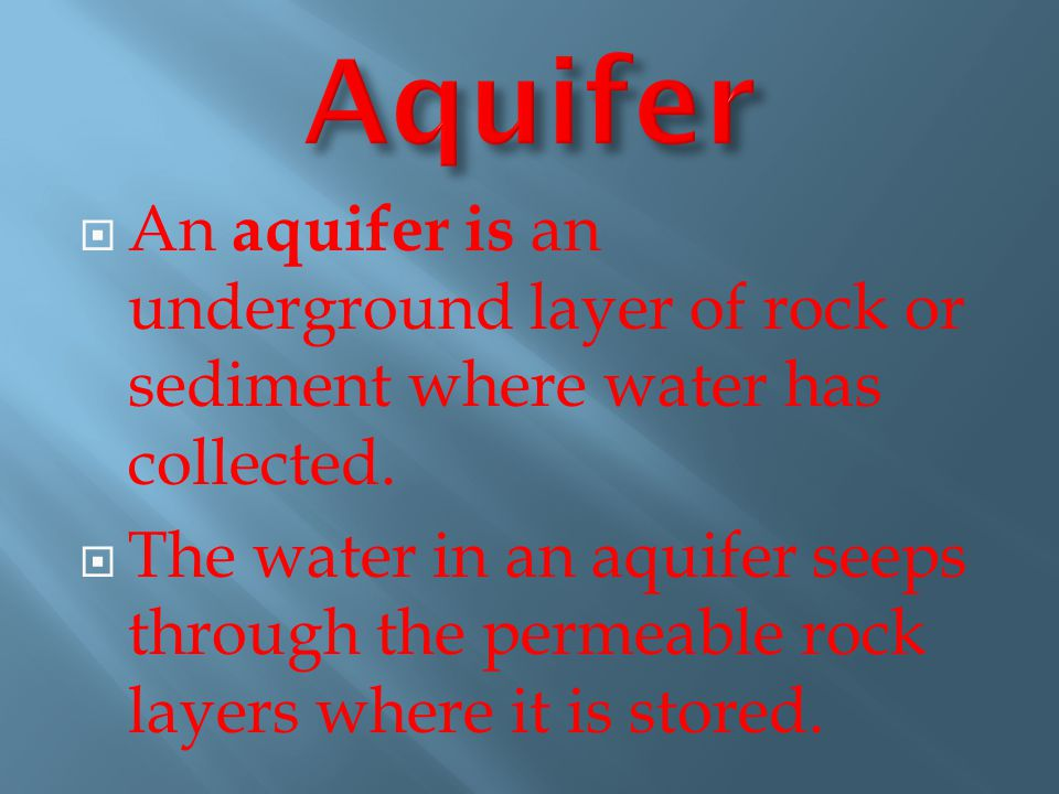  An aquifer is an underground layer of rock or sediment where water has collected.