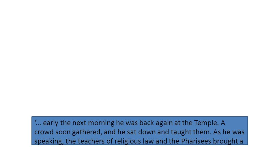 '... early the next morning he was back again at the Temple.