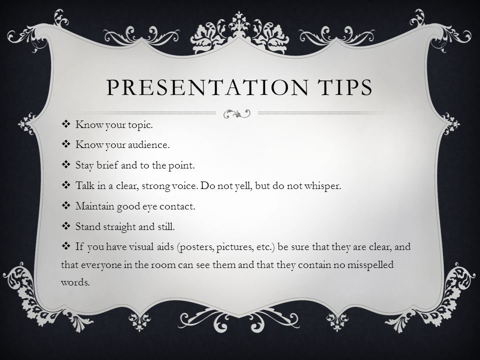 PRESENTATION TIPS  Know your topic.  Know your audience.