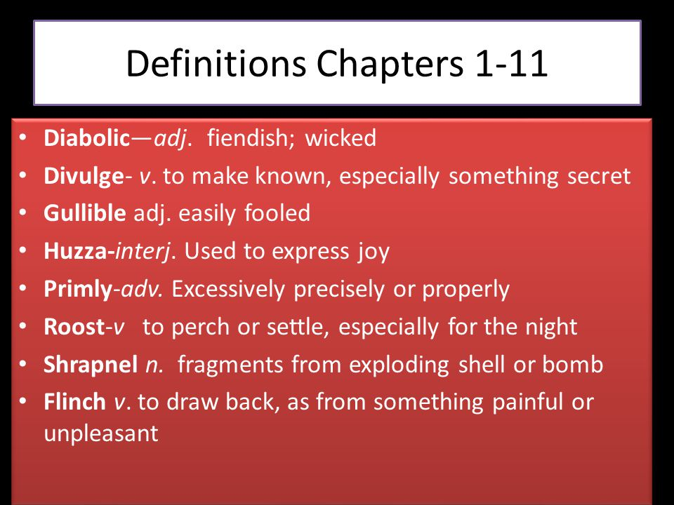Definitions Chapters 1-11 Diabolic—adj. fiendish; wicked Divulge- v. to make known, especially something secret Gullible adj. easily fooled Huzza-inte