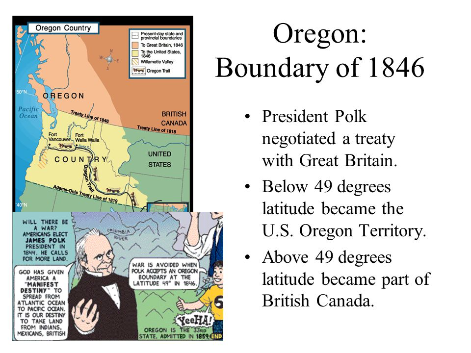 Oregon: Boundary of 1846 President Polk negotiated a treaty with Great Britain.