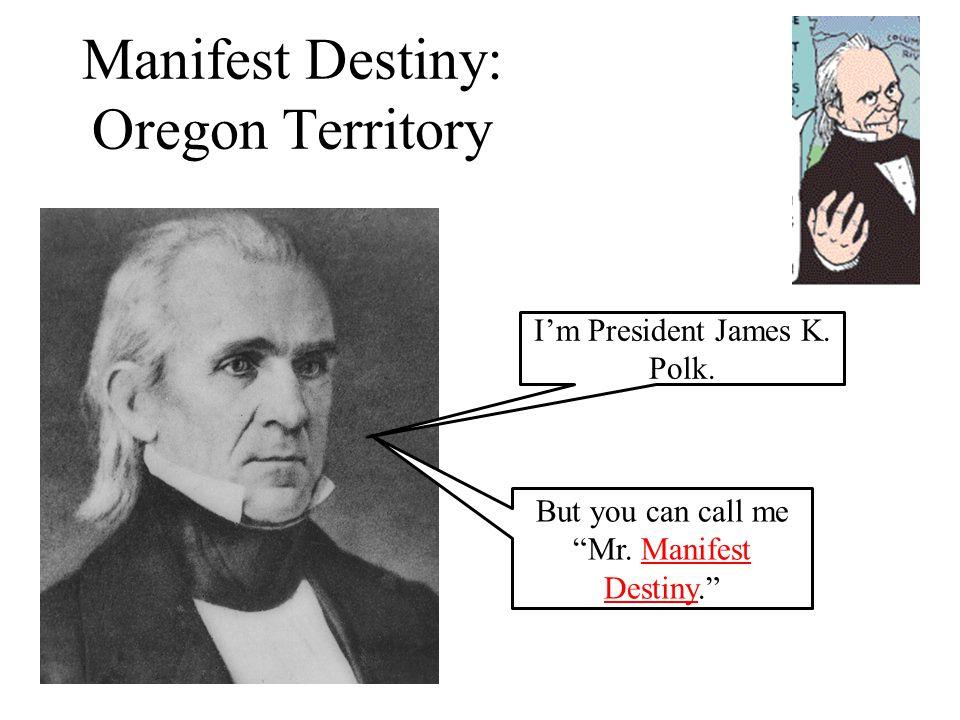 "Manifest Destiny: Oregon Territory I'm President James K. Polk. But you can call me ""Mr. Manifest Destiny."""