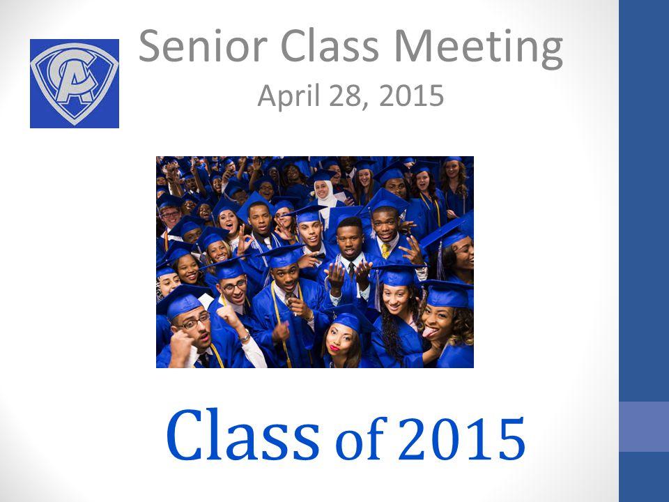 Class of 2015 Senior Class Meeting April 28, 2015