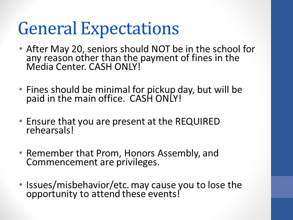General Expectations After May 20, seniors should NOT be in the school for any reason other than the payment of fines in the Media Center.