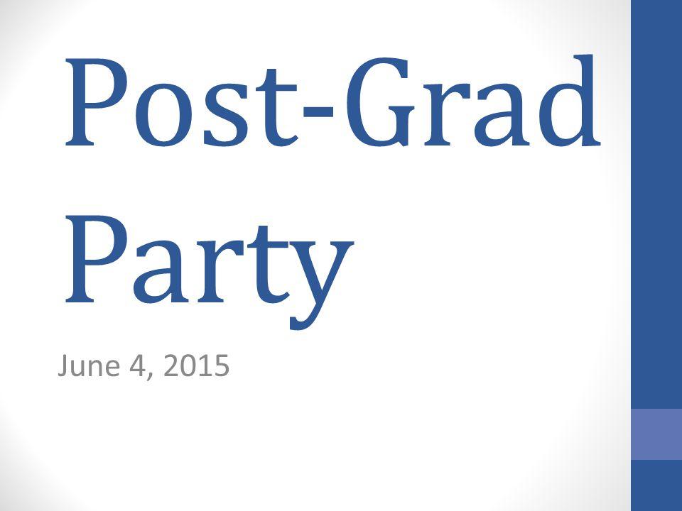 Post-Grad Party June 4, 2015