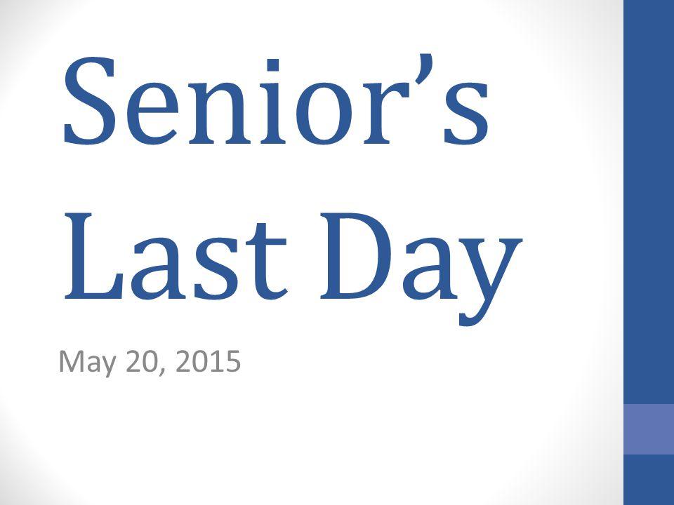 Senior's Last Day May 20, 2015
