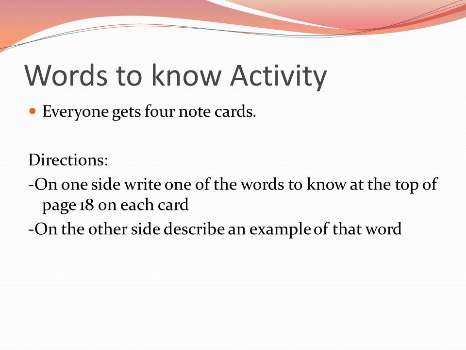 Words to know Activity Everyone gets four note cards. Directions: -On one side write one of the words to know at the top of page 18 on each card -On t
